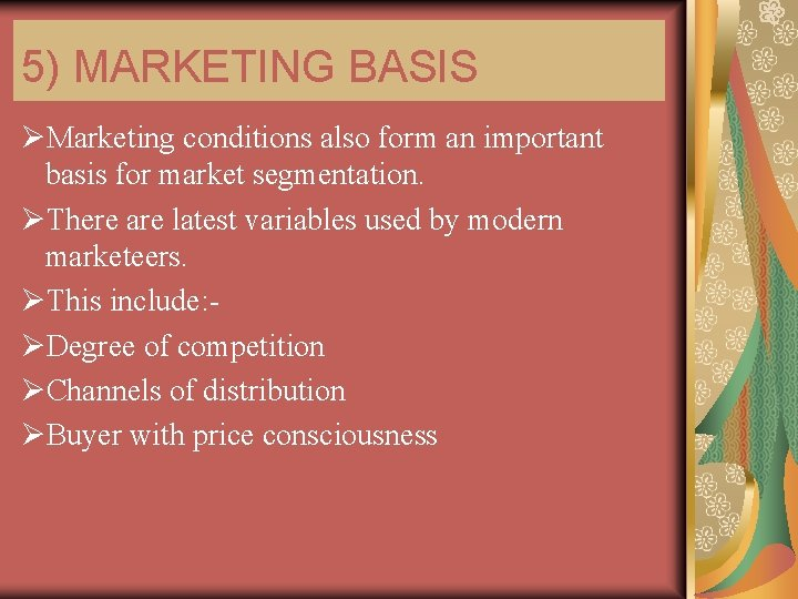 5) MARKETING BASIS ØMarketing conditions also form an important basis for market segmentation. ØThere