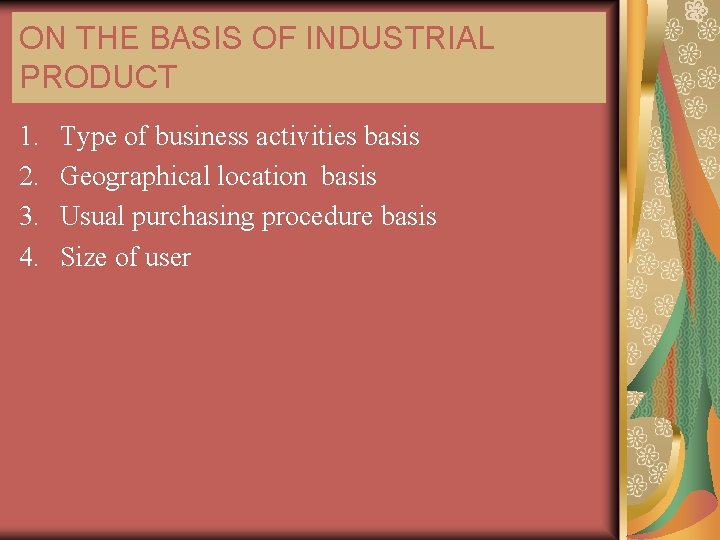 ON THE BASIS OF INDUSTRIAL PRODUCT 1. 2. 3. 4. Type of business activities