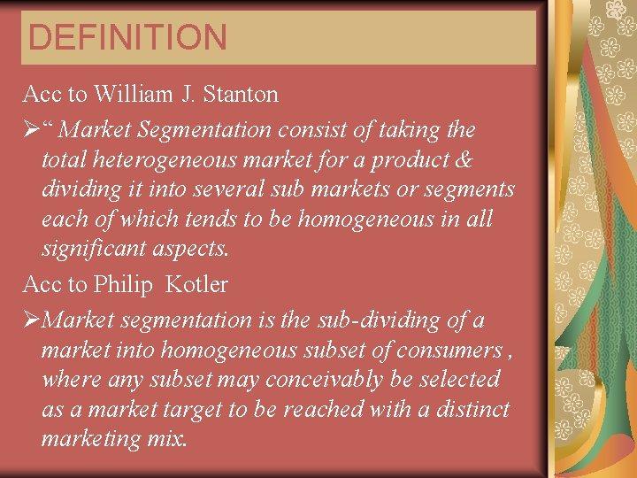 "DEFINITION Acc to William J. Stanton Ø"" Market Segmentation consist of taking the total"