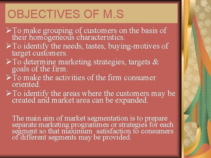 OBJECTIVES OF M. S ØTo make grouping of customers on the basis of their