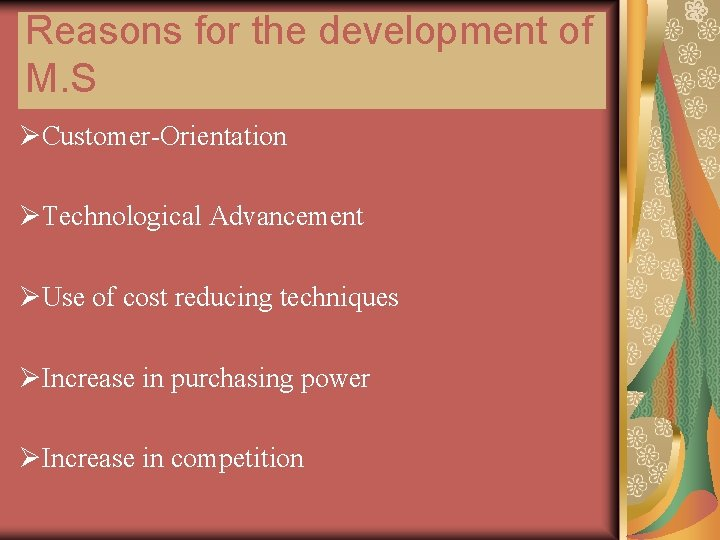 Reasons for the development of M. S ØCustomer-Orientation ØTechnological Advancement ØUse of cost reducing