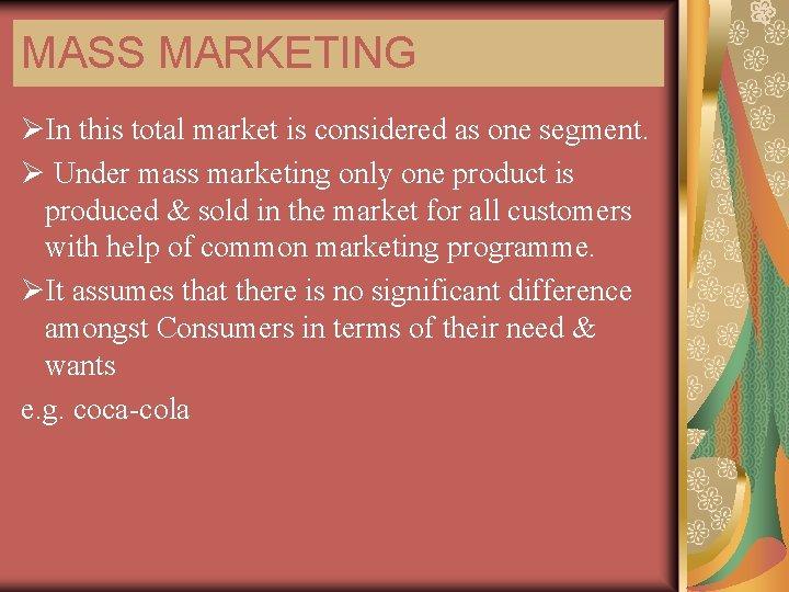 MASS MARKETING ØIn this total market is considered as one segment. Ø Under mass