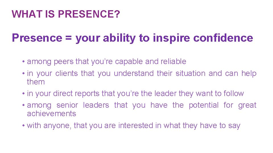 WHAT IS PRESENCE? Presence = your ability to inspire confidence • among peers that