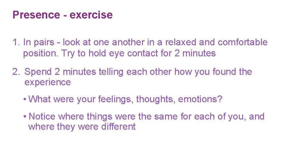 Presence - exercise 1. In pairs – look at one another in a relaxed