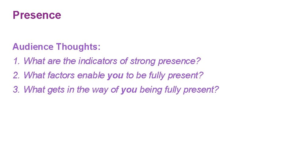 Presence Audience Thoughts: 1. What are the indicators of strong presence? 2. What factors