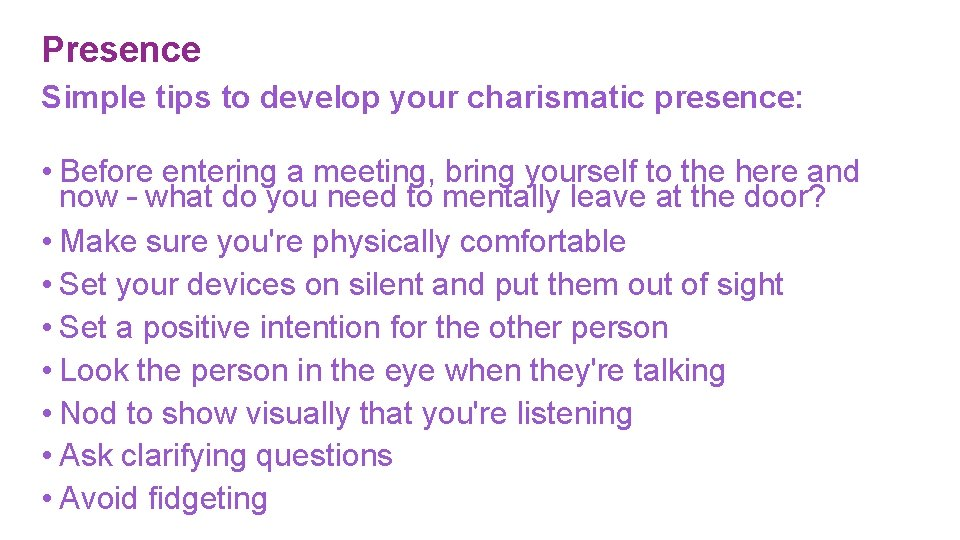 Presence Simple tips to develop your charismatic presence: • Before entering a meeting, bring
