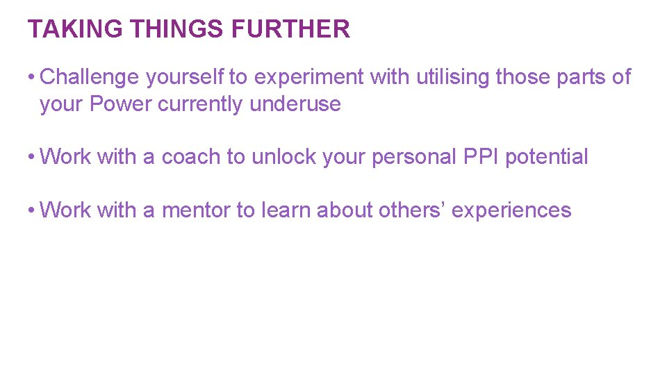 TAKING THINGS FURTHER • Challenge yourself to experiment with utilising those parts of your
