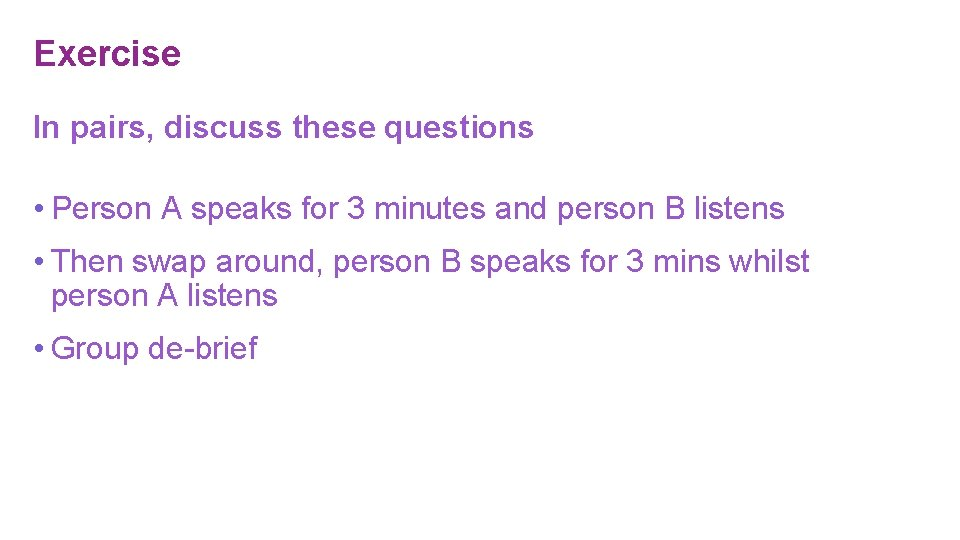 Exercise In pairs, discuss these questions • Person A speaks for 3 minutes and