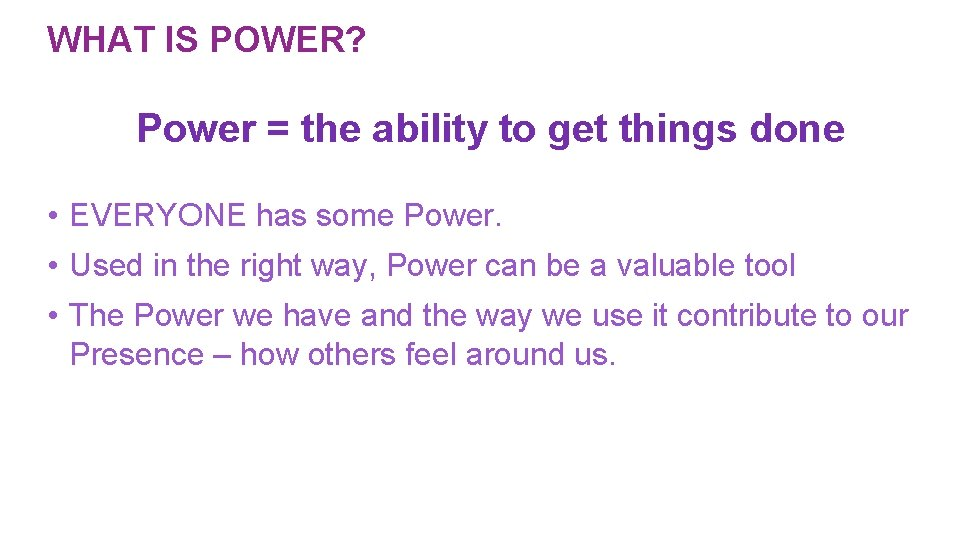 WHAT IS POWER? Power = the ability to get things done • EVERYONE has