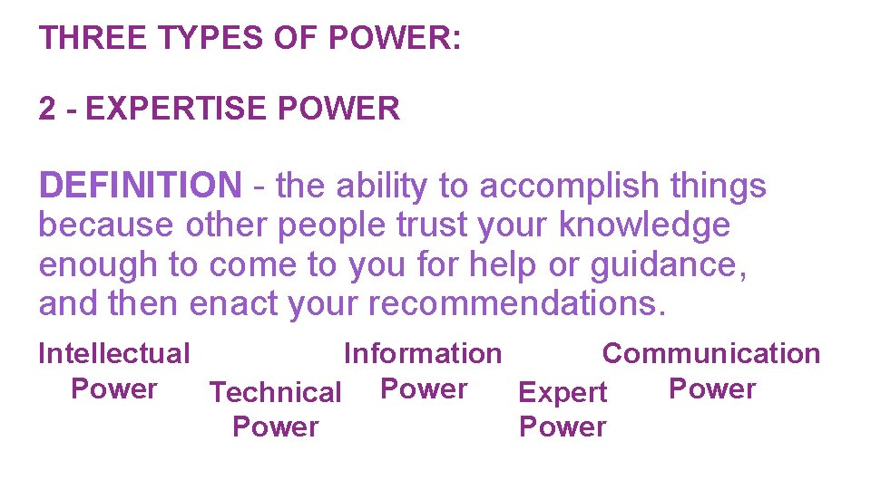 THREE TYPES OF POWER: 2 - EXPERTISE POWER DEFINITION - the ability to accomplish