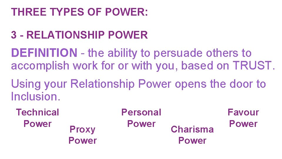 THREE TYPES OF POWER: 3 - RELATIONSHIP POWER DEFINITION - the ability to persuade