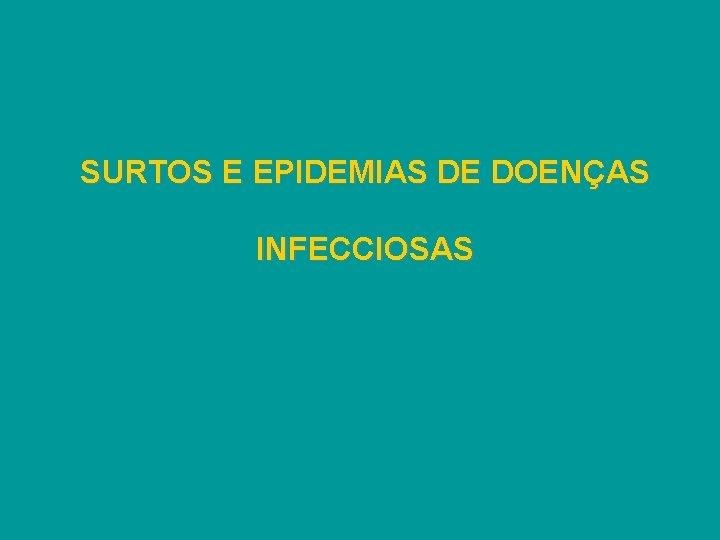 SURTOS E EPIDEMIAS DE DOENÇAS INFECCIOSAS