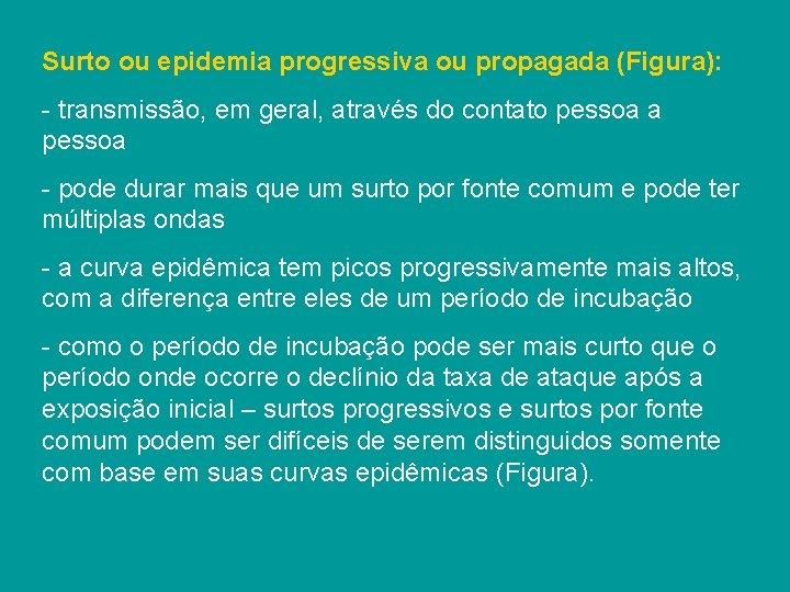 Surto ou epidemia progressiva ou propagada (Figura): - transmissão, em geral, através do contato