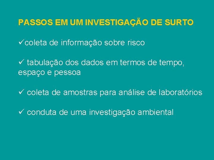 PASSOS EM UM INVESTIGAÇÃO DE SURTO ücoleta de informação sobre risco ü tabulação dos