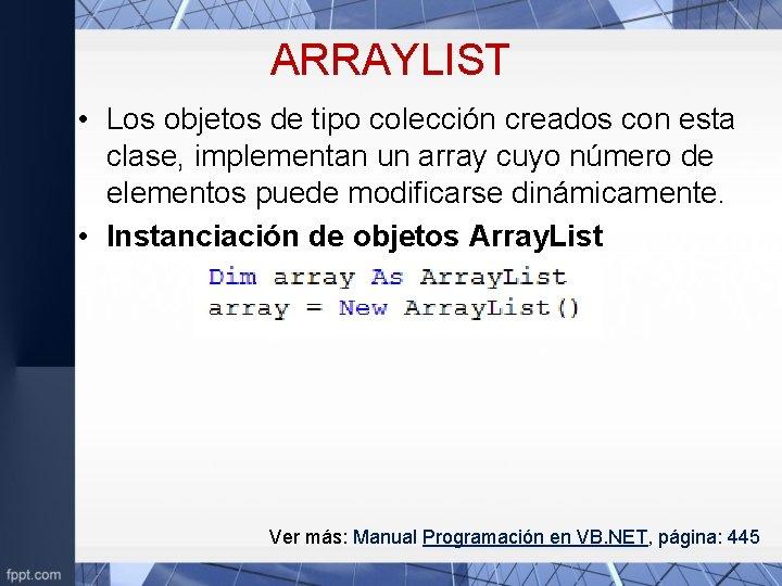 ARRAYLIST • Los objetos de tipo colección creados con esta clase, implementan un array