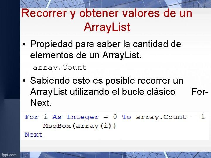 Recorrer y obtener valores de un Array. List • Propiedad para saber la cantidad