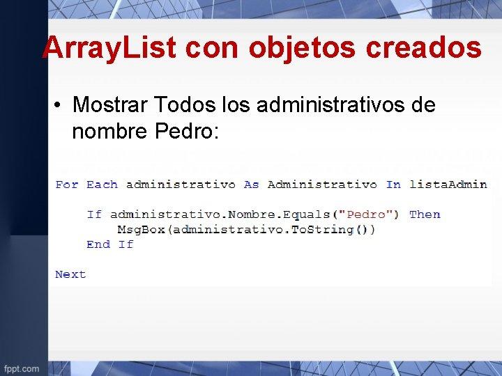 Array. List con objetos creados • Mostrar Todos los administrativos de nombre Pedro: