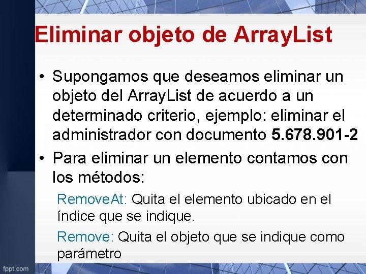 Eliminar objeto de Array. List • Supongamos que deseamos eliminar un objeto del Array.