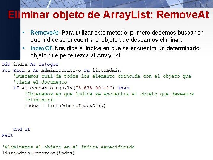 Eliminar objeto de Array. List: Remove. At • Remove. At: Para utilizar este método,