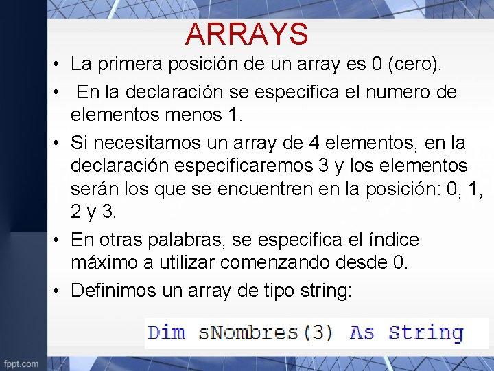 ARRAYS • La primera posición de un array es 0 (cero). • En la