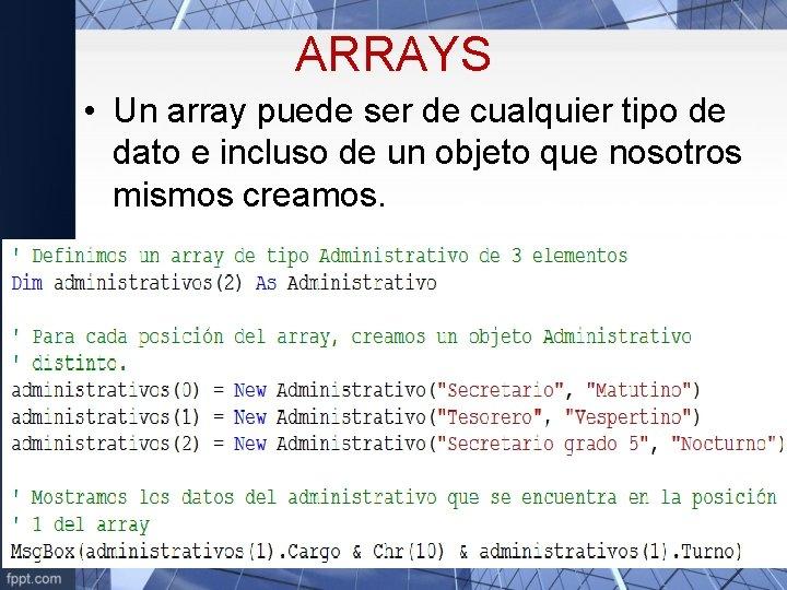 ARRAYS • Un array puede ser de cualquier tipo de dato e incluso de