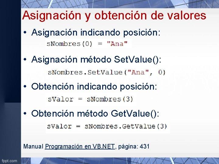 Asignación y obtención de valores • Asignación indicando posición: • Asignación método Set. Value():