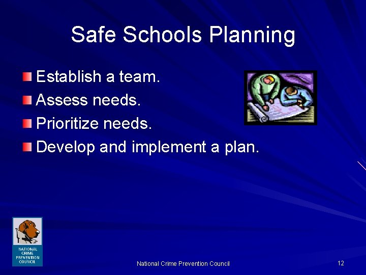 Safe Schools Planning Establish a team. Assess needs. Prioritize needs. Develop and implement a
