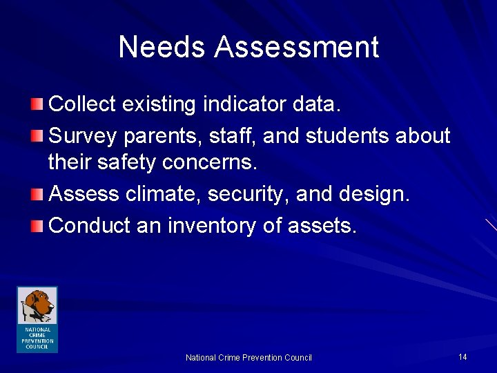 Needs Assessment Collect existing indicator data. Survey parents, staff, and students about their safety