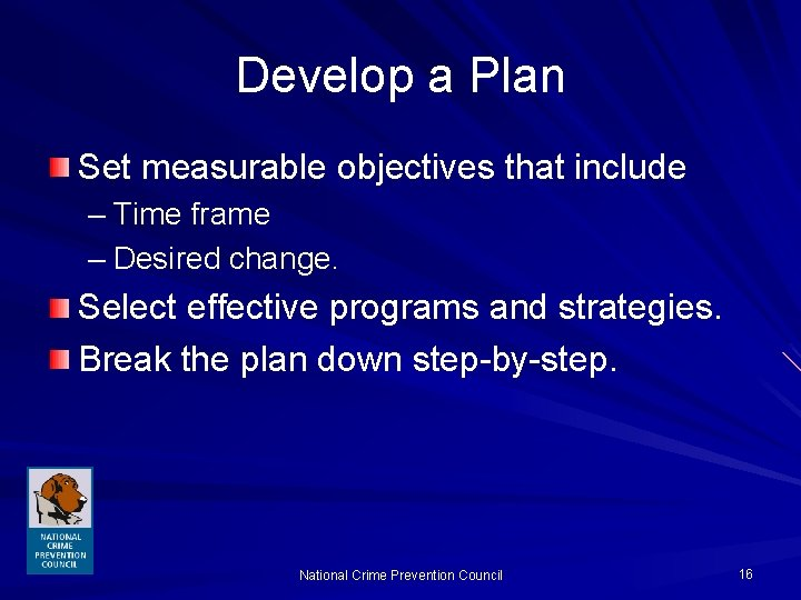 Develop a Plan Set measurable objectives that include – Time frame – Desired change.