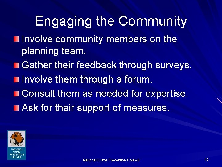 Engaging the Community Involve community members on the planning team. Gather their feedback through