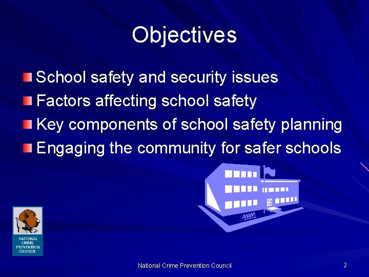Objectives School safety and security issues Factors affecting school safety Key components of school