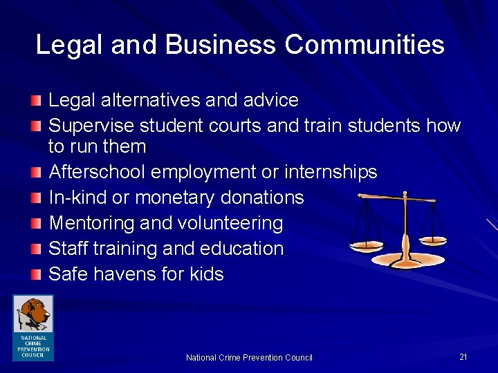 Legal and Business Communities Legal alternatives and advice Supervise student courts and train students
