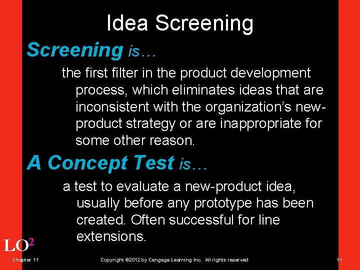 Idea Screening is… the first filter in the product development process, which eliminates ideas