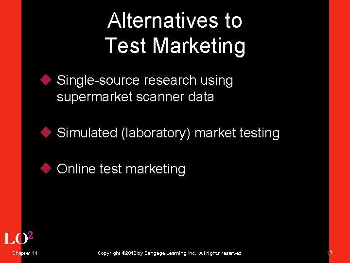 Alternatives to Test Marketing u Single-source research using supermarket scanner data u Simulated (laboratory)