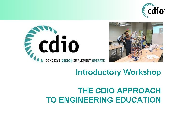 Introductory Workshop THE CDIO APPROACH TO ENGINEERING EDUCATION