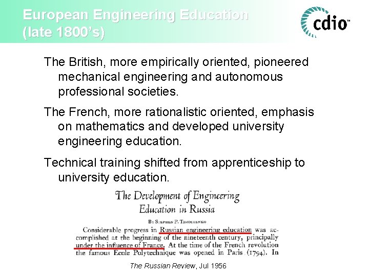European Engineering Education (late 1800's) The British, more empirically oriented, pioneered mechanical engineering and