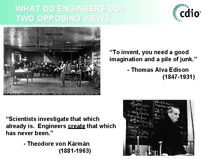 """WHAT DO ENGINEERS DO? TWO OPPOSING VIEWS """"To invent, you need a good imagination"""