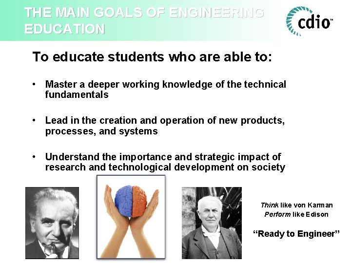 THE MAIN GOALS OF ENGINEERING EDUCATION To educate students who are able to: •