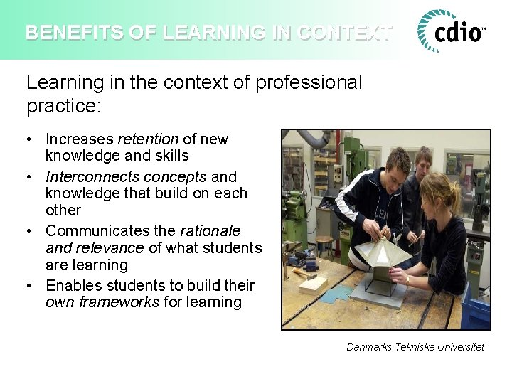 BENEFITS OF LEARNING IN CONTEXT Learning in the context of professional practice: • Increases