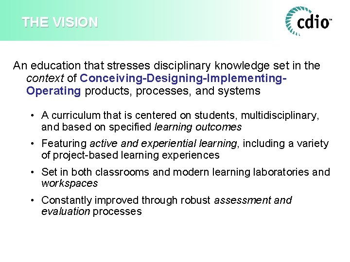 THE VISION An education that stresses disciplinary knowledge set in the context of Conceiving-Designing-Implementing.