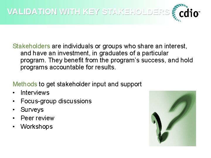 VALIDATION WITH KEY STAKEHOLDERS Stakeholders are individuals or groups who share an interest, and