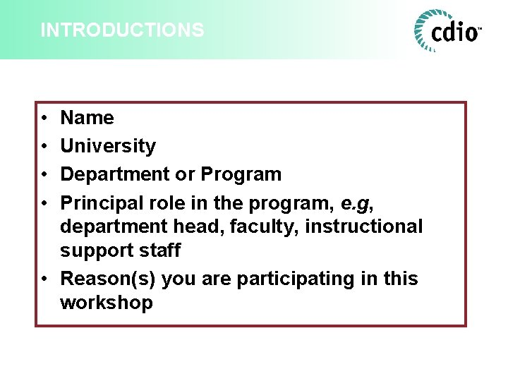 INTRODUCTIONS • • Name University Department or Program Principal role in the program, e.
