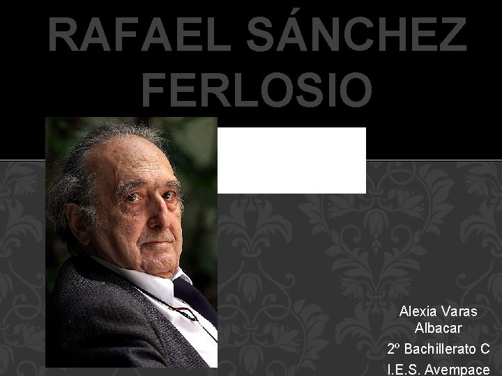RAFAEL SÁNCHEZ FERLOSIO Alexia Varas Albacar 2º Bachillerato C I. E. S. Avempace