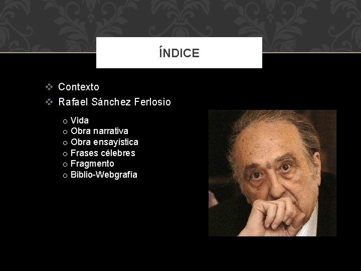 ÍNDICE v Contexto v Rafael Sánchez Ferlosio o Vida o Obra narrativa o Obra
