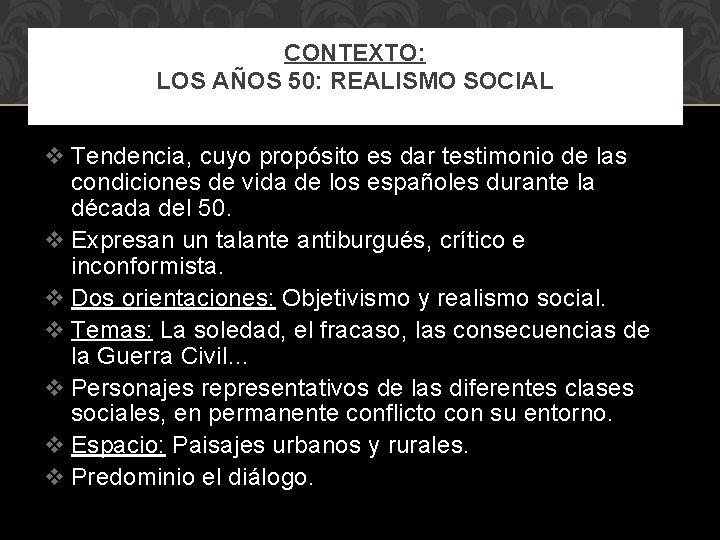 CONTEXTO: LOS AÑOS 50: REALISMO SOCIAL v Tendencia, cuyo propósito es dar testimonio de
