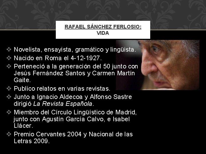 RAFAEL SÁNCHEZ FERLOSIO: VIDA v Novelista, ensayista, gramático y lingüista. v Nacido en Roma