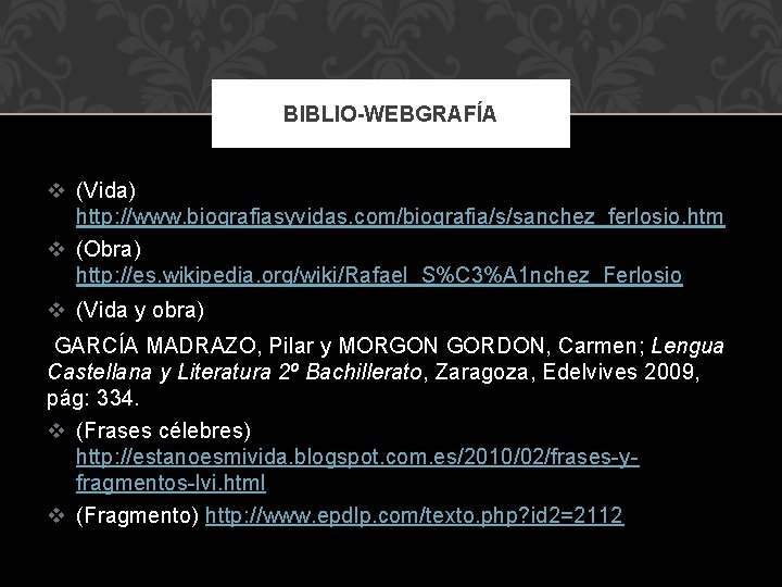 BIBLIO-WEBGRAFÍA v (Vida) http: //www. biografiasyvidas. com/biografia/s/sanchez_ferlosio. htm v (Obra) http: //es. wikipedia. org/wiki/Rafael_S%C