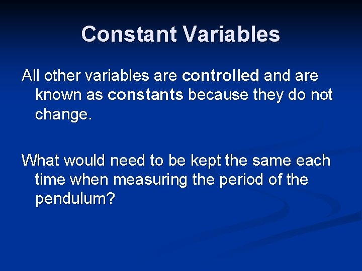Constant Variables All other variables are controlled and are known as constants because they