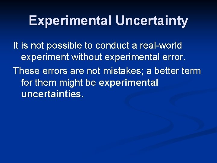 Experimental Uncertainty It is not possible to conduct a real-world experiment without experimental error.