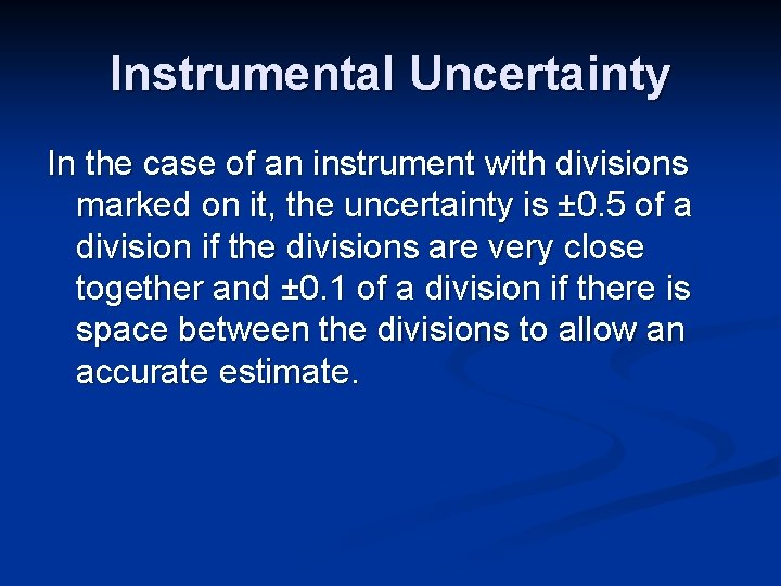 Instrumental Uncertainty In the case of an instrument with divisions marked on it, the